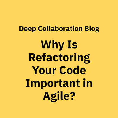 Why Is Refactoring Your Code Important in Agile?