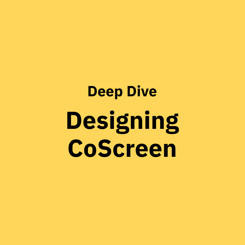 How We Designed CoScreen